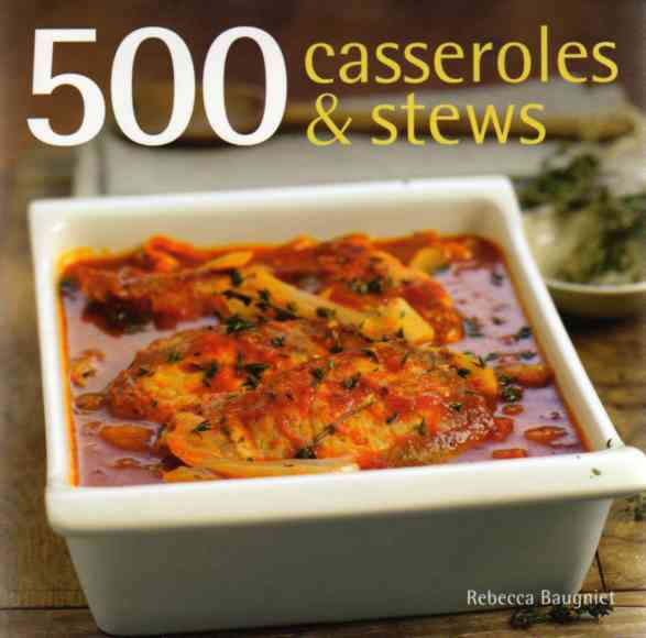 500 Casseroles and Stews by Rebecca Baugniet – review