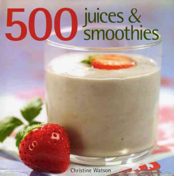 500 Juices and Smoothies by Christine Watson – review
