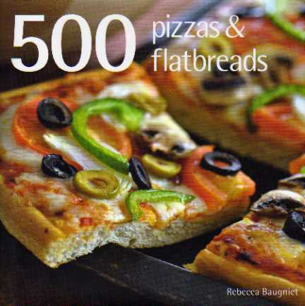 500 Pizzas and Flatbreads by Rebecca Baugniet – review