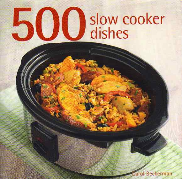 500 Slow Cooker Dishes by Carol Beckerman