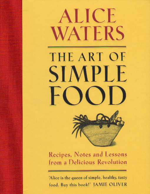 The Art of Simple Food Alice Waters