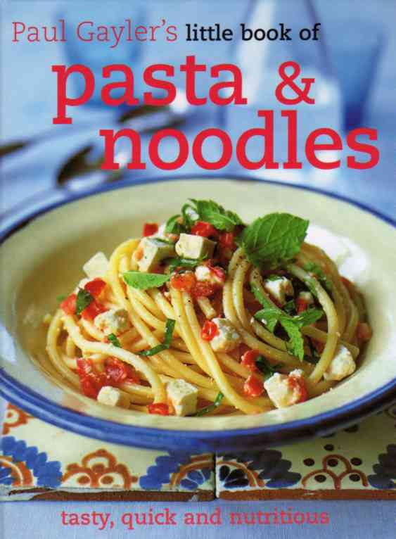 Paul Gayler's Little Book of Pasta and Noodles – review