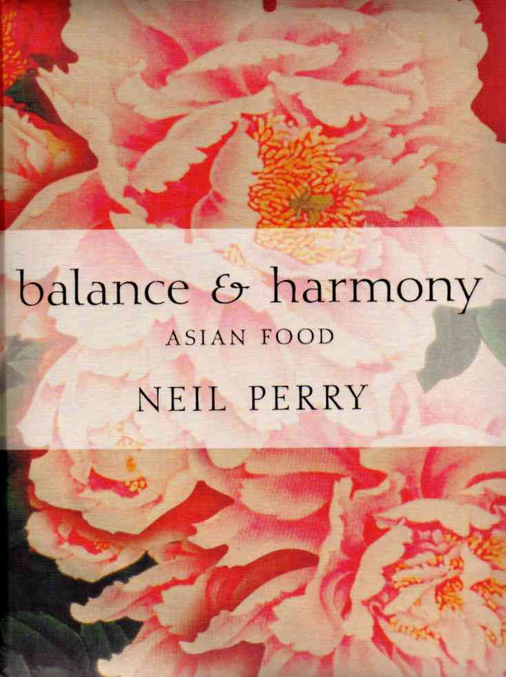 Balance and Harmony – Asian Food by Neil Perry – review