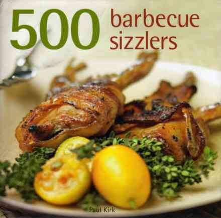 500 Barbecue Sizzlers by Paul Kirk – review