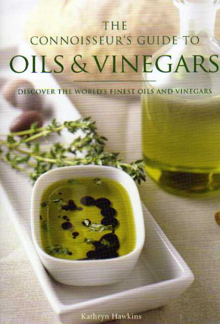 The Connoisseur's Guide to Oils and Vinegars by Kathryn Hawkins