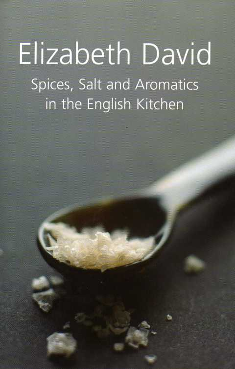 Spices, Salt and Aromatics in the English Kitchen by Elizabeth David – review