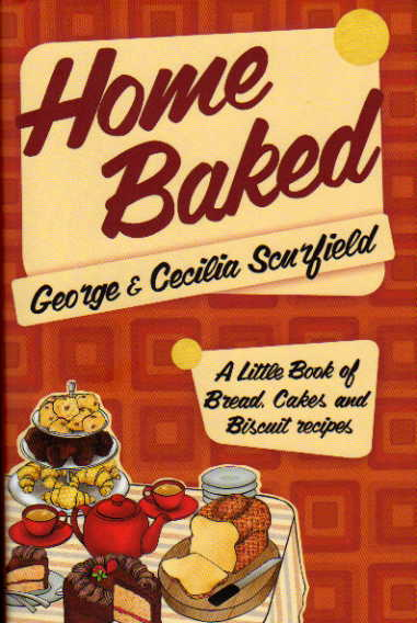 Home Baked by George and Cecilia Scurfield – review
