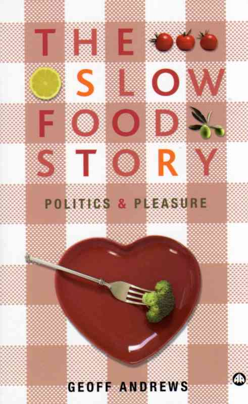 The Slow Food Story by Geoff Andrews – review