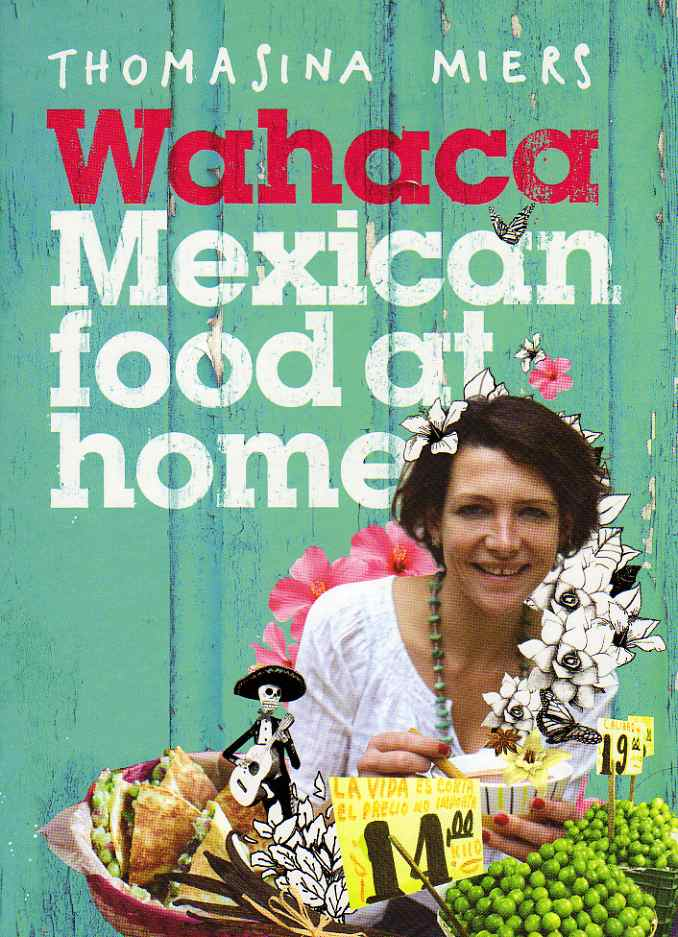Wahaca – Mexican food at home by Thomasina Miers – review