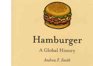 Hamburger – A Global History by Andrew F. Smith – review