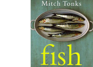 Fish – The Complete Fish and Seafood Companion by Mitch Tonks – review