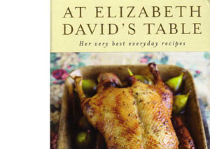 At Elizabeth David's Table – Her very best everyday recipes – review