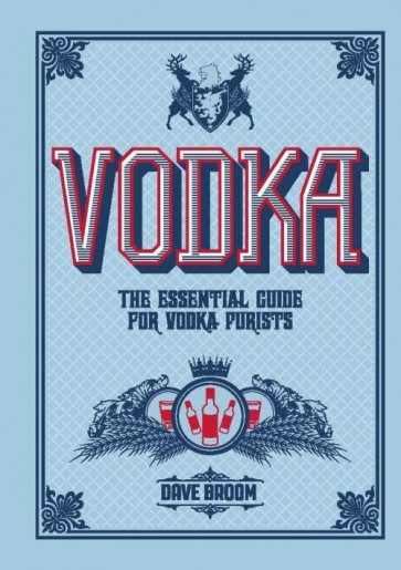 Vodka – The Essential Guide for Vodka Purists