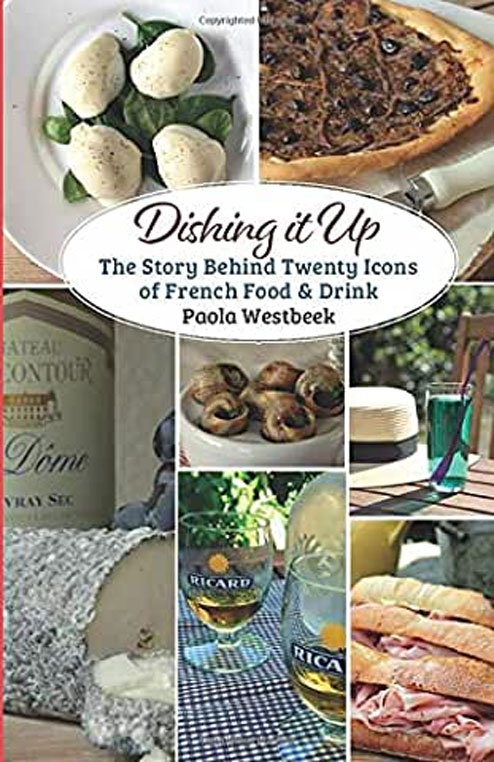 Dishing it Up: The Story Behind Twenty Icons of French Food & Drink