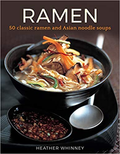 Ramen: 50 classic ramen and Asian noodle soups